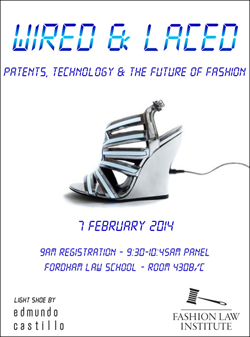 """PANEL: Wired & Laced  As new clothing design fuses form with function, The Fashion Law Institute looks at wearable technology in """"Wired & Laced: Patents, Technology, and the Future of Fashion"""" on Feb. 7 at 9:30 a.m. at the Fordham School of Law.  Click here to register."""
