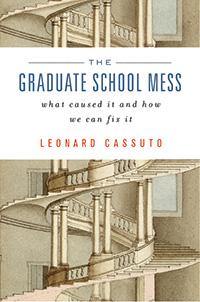 The Graduate School Mess by Leonard Cassuto