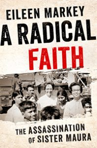 The cover of the book A Radical Faith: The Assassination of Sister Maura, written by Eileen Markey