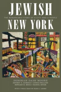 Jewish New York: The Remarkable Story of a City and a People (NYU Press, 2017)