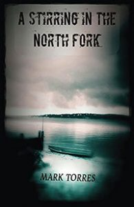 "An image of the cover of Mark Torres self-published novel, ""A Stirring in the North Fork"""