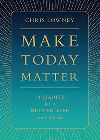 "Cover image of Chris Lowney's book ""Make Today Matter: 10 Habits for a Better Life (and World)"""