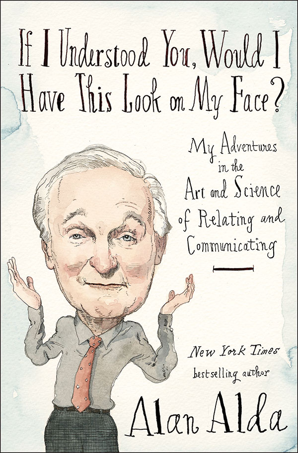 An image of the cover of Alan Alda's book titled If I Understood You, Would I Have This Look on My Face?