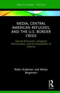 Cover of with Media, Central American Refugees, and the U.S. Border Crisis: Security Discourses, Immigrant Demonization, and the Perpetuation of Violence
