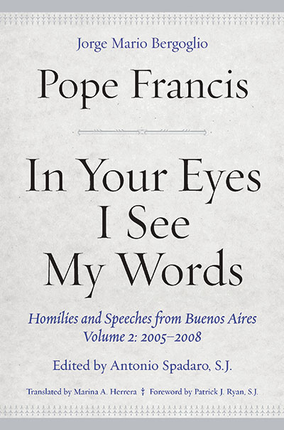"An image of the cover of the book ""In Your Eyes I See My Words,"" a collection of the homilies and speeches of Pope Francis"