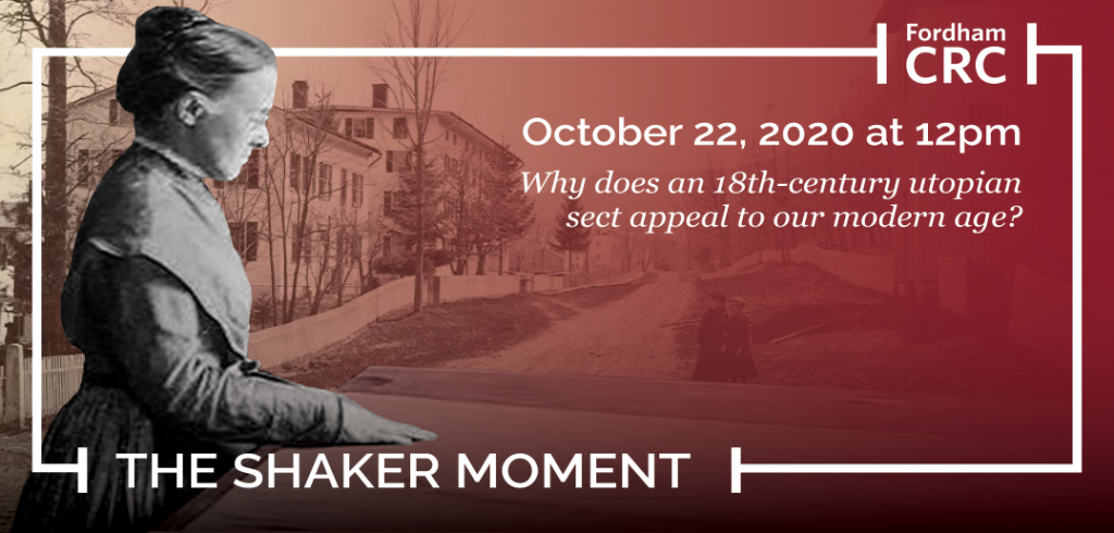 The Shaker Moment. October 22, 2020 at 1 pm. Why does an 18th century utopian sect appeal to our modern age?