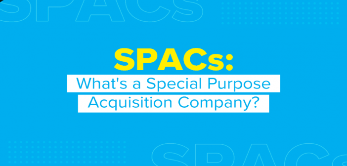 SPACs: What's a Special Acquisition Company?