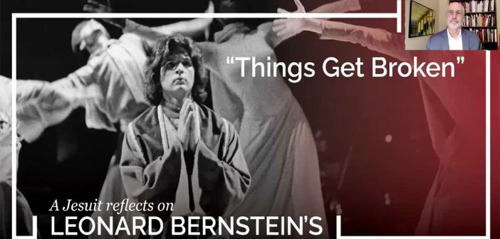 This image says: Things Get Broken a Jesuit Reflection on Leonard Bernstein's MASS